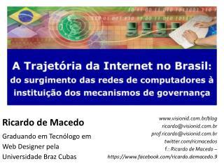 Ricardo de Macedo  Graduando em Tecnólogo em Web Designer pela Universidade Braz Cubas