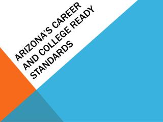 Arizona�s Career and college Ready Standards