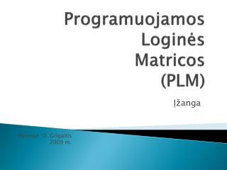 Programuojamos Logi nės Matricos (PLM)