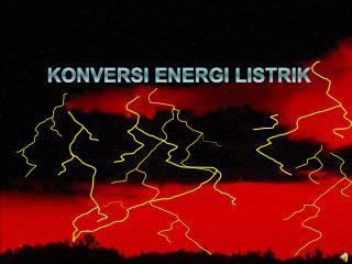 KONVERSI ENERGI LISTRIK
