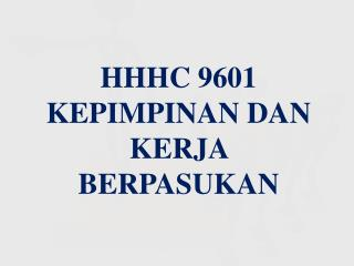 HHHC 9601 KEPIMPINAN DAN KERJA BERPASUKAN