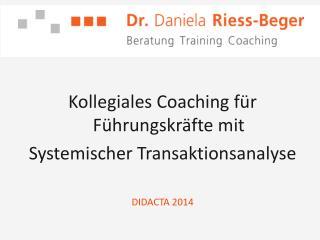 Kollegiales Coaching für  Führungskräfte mit  Systemischer Transaktionsanalyse DIDACTA 2014