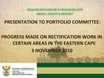 PRESENTATION TO PORTFOLIO COMMITTEE:   PROGRESS MADE ON RECTIFICATION WORK IN CERTAIN AREAS IN THE EASTERN CAPE 3 NOVEMB