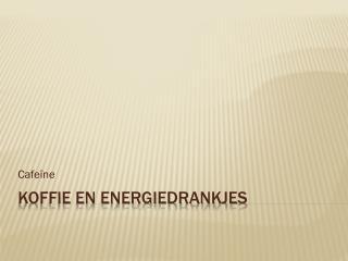 Koffie en Energiedrankjes