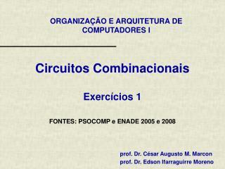 Circuitos Combinacionais Exercícios 1 FONTES: PSOCOMP e ENADE 2005 e 2008