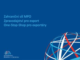 Zahrani?n�  s�? MPO Zpravodajstv� pro export One-Stop- Shop  pro export�ry