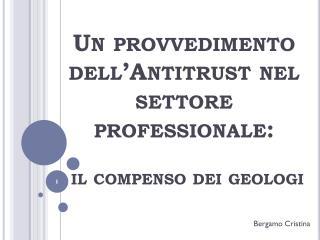 Un provvedimento dell'Antitrust nel settore professionale:  il compenso dei geologi