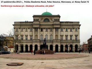 27 października 2012 r.,  Polska Akademia Nauk, Pałac Staszica, Warszawa, ul. Nowy Świat 72