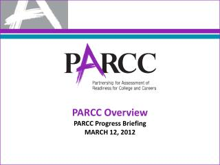 PARCC Overview PARCC  Progress Briefing MARCH 12, 2012