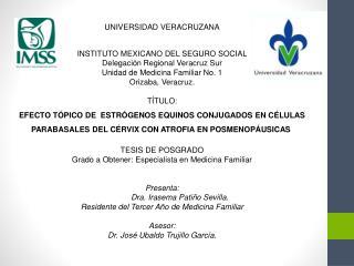 UNIVERSIDAD VERACRUZANA INSTITUTO MEXICANO DEL SEGURO SOCIAL Delegación Regional Veracruz Sur