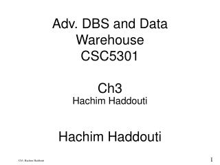 Adv. DBS and Data Warehouse CSC5301 Ch3 Hachim Haddouti