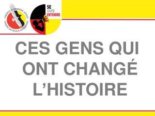 CES GENS QUI ONT CHANGÉ L'HISTOIRE