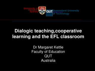 D ialogic  t eaching ,cooperative learning and the EFL classroom Dr Margaret Kettle