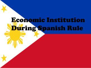 Economic Institution During Spanish Rule