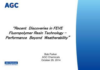 Bob Parker  AGC Chemicals October  29, 2014