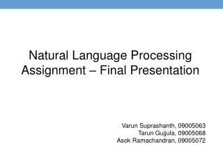 Natural Language Processing Assignment – Final Presentation Varun Suprashanth , 09005063