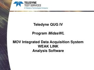 Teledyne QUG IV Program  MidasWL MOV Integrated Data Acquisition System WEAK LINK