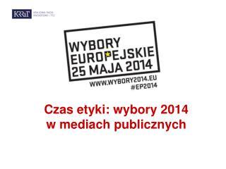 Czas etyki: wybory  2014 w mediach publicznych