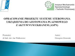 Promotor: dr hab. inż. Jan Walkowicz  Autor: Grzegorz Grzesiak