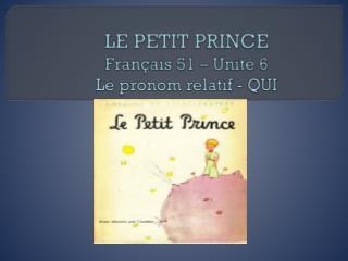 LE PETIT PRINCE Fran�ais  51 �  Unit�  6 Le  pronom relatif  - QUI