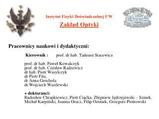 Pracownicy naukowi i dydaktyczni :  Kierownik :  prof. dr hab. Tadeusz  Stacewicz