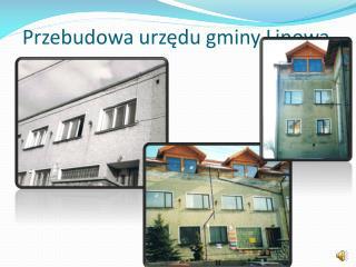 Przebudowa urzędu gminy Lipowa.
