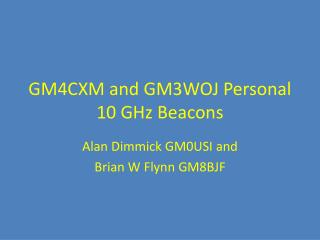 GM4CXM and GM3WOJ Personal 10 GHz Beacons