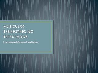 VEHICULOS TERRESTRES NO TRIPULADOS