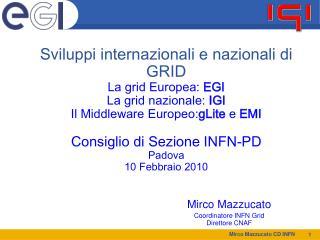 Mirco Mazzucato Coordinatore INFN Grid Direttore CNAF