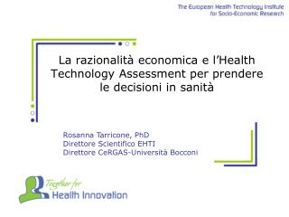Rosanna  Tarricone ,  PhD Direttore Scientifico EHTI Direttore  CeRGAS-Università  Bocconi
