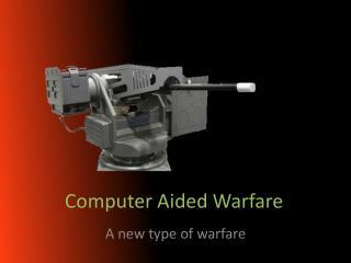 Computer Aided Warfare