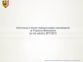 Informacja o stanie realizacji zadań oświatowych  w Powiecie Wołowskim  za rok szkolny 2011/2012