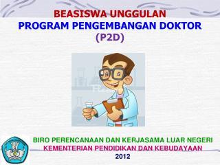BEASISWA UNGGULAN PROGRAM PENGEMBANGAN DOKTOR (P2D)