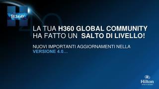 LA TUA  H360 GLOBAL COMMUNITY  HA FATTO UN  SALTO DI LIVELLO!