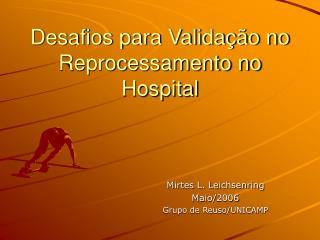 Desafios para Validação no Reprocessamento no Hospital