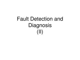Fault Detection and  Diagnosis (II)