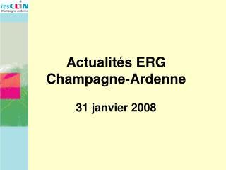 Actualités ERG Champagne-Ardenne 31 janvier 2008