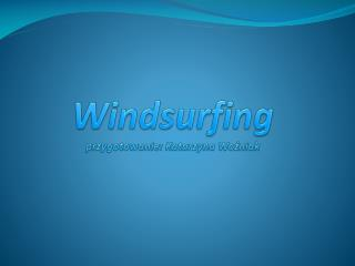 Windsurfing przygotowanie: Katarzyna  Woźniak