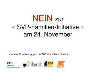 NEIN  zur « SVP-Familien-Initiative »  am 24. November