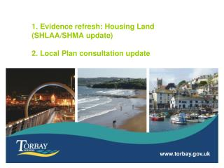 1. Evidence refresh: Housing Land (SHLAA/SHMA update)  2. Local Plan consultation update