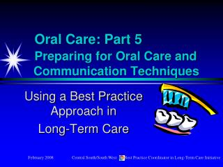 Oral Care: Part 5    Preparing for Oral Care and         Communication Techniques