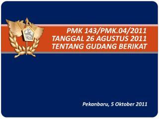 PMK 143/PMK.04/2011 TANGGAL 26 AGUSTUS 2011 TENTANG GUDANG BERIKAT