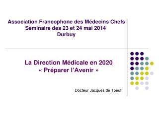 Association Francophone des Médecins Chefs Séminaire des 23 et 24 mai 2014 Durbuy