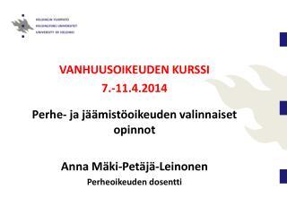 VANHUUSOIKEUDEN KURSSI 7 .-11.4.2014 Perhe -  ja jäämistöoikeuden valinnaiset opinnot
