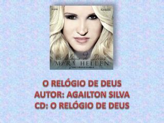O RELÓGIO DE  DEUS AUTOR : AGAILTON SILVA CD: O RELÓGIO DE DEUS