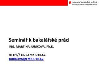 Ing. Martina Juříková,  P h .D.  lide.fmk.utb.cz      Jurikova@fmk.utb.cz