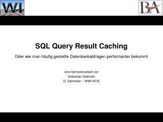 SQL Query Result Caching Oder wie man häufig gestellte Datenbankabfragen performanter bekommt