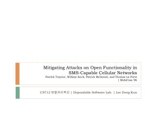 Mitigating Attacks on Open Functionality in  SMS-Capable Cellular Networks Patrick Traynor, William Enck, Patrick McDani