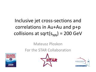 Mateusz Ploskon For the STAR Collaboration