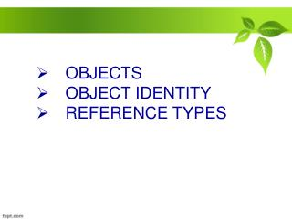 OBJECTS OBJECT IDENTITY REFERENCE TYPES